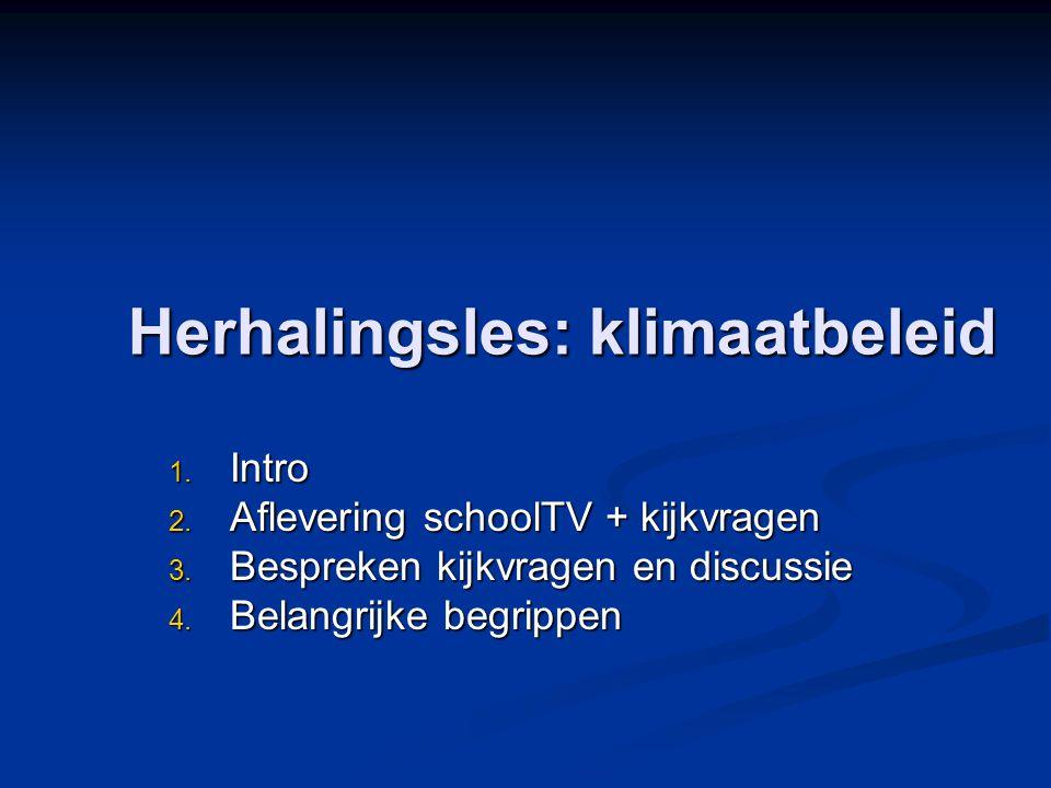 Herhalingsles: klimaatbeleid 1. Intro 2. Aflevering schoolTV + kijkvragen 3. Bespreken kijkvragen en discussie 4. Belangrijke begrippen