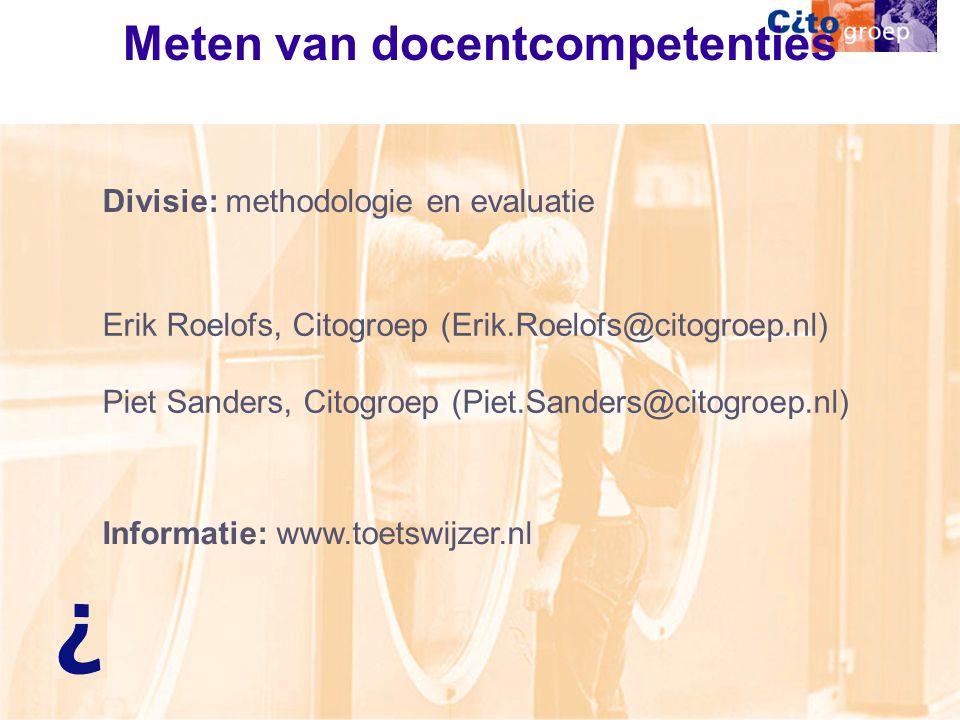 Meten van docentcompetenties Erik Roelofs, Citogroep (Erik.Roelofs@citogroep.nl) Piet Sanders, Citogroep (Piet.Sanders@citogroep.nl) Informatie: www.toetswijzer.nl Divisie: methodologie en evaluatie