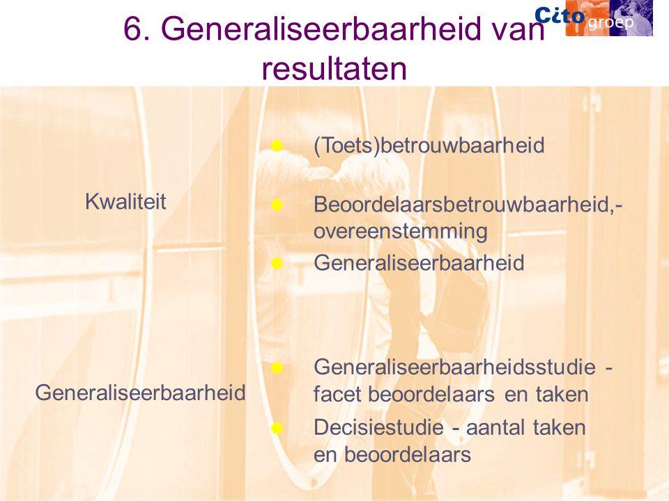 6. Generaliseerbaarheid van resultaten  Generaliseerbaarheidsstudie - facet beoordelaars en taken  Decisiestudie - aantal taken en beoordelaars  (T