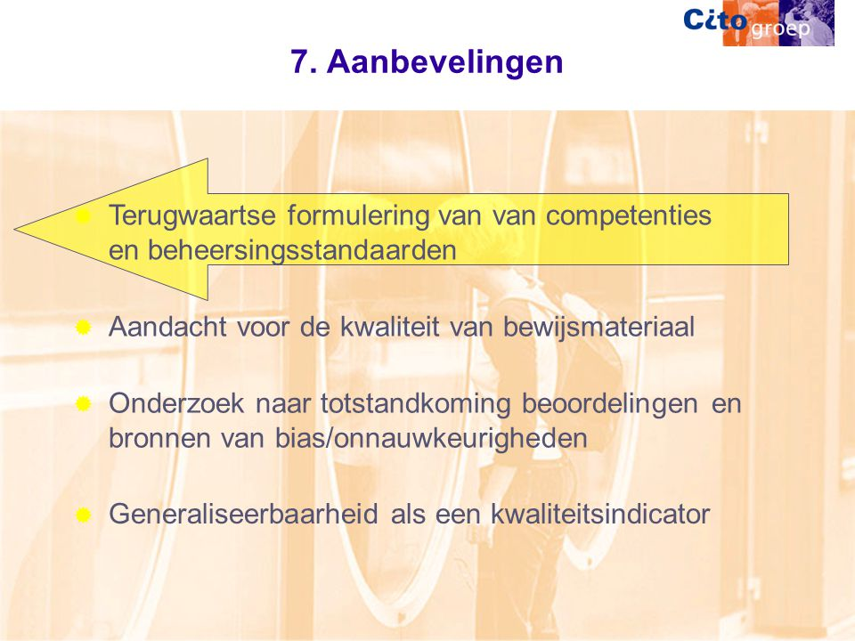 7. Aanbevelingen  Terugwaartse formulering van van competenties en beheersingsstandaarden  Aandacht voor de kwaliteit van bewijsmateriaal  Onderzoe