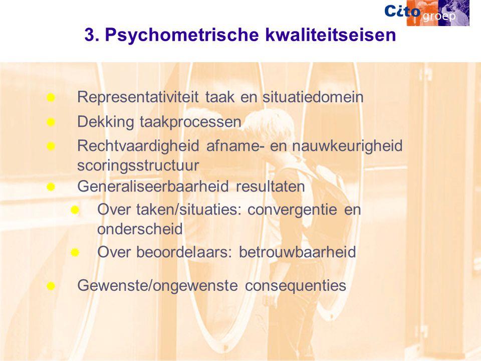 3. Psychometrische kwaliteitseisen  Representativiteit taak en situatiedomein  Dekking taakprocessen  Rechtvaardigheid afname- en nauwkeurigheid sc