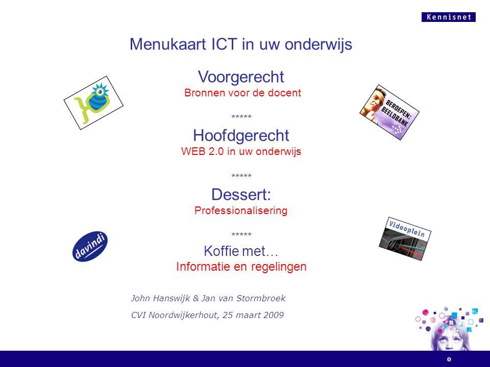 0 Menukaart ICT in uw onderwijs Voorgerecht Bronnen voor de docent ***** Hoofdgerecht WEB 2.0 in uw onderwijs ***** Dessert: Professionalisering *****