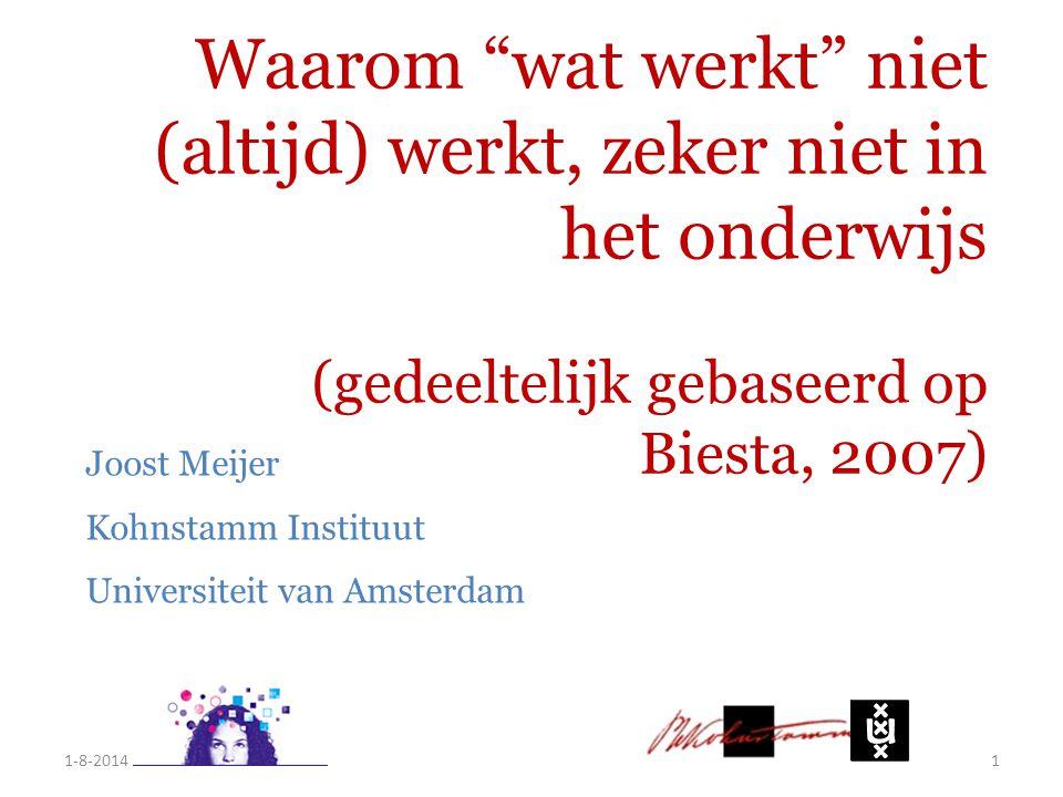 """Waarom """"wat werkt"""" niet (altijd) werkt, zeker niet in het onderwijs (gedeeltelijk gebaseerd op Biesta, 2007) 1-8-20141 Joost Meijer Kohnstamm Instituu"""