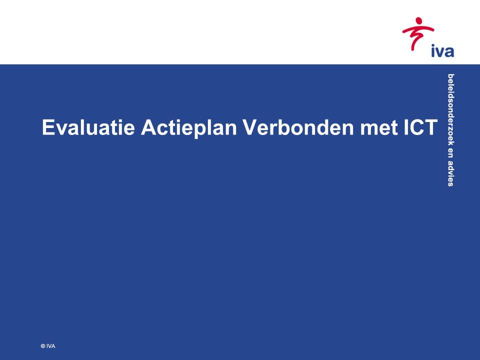 © IVA Evaluatie Actieplan Verbonden met ICT