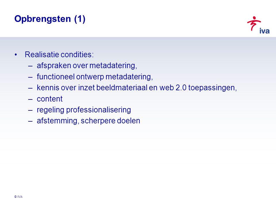 © IVA Opbrengsten (1) Realisatie condities: –afspraken over metadatering, –functioneel ontwerp metadatering, –kennis over inzet beeldmateriaal en web