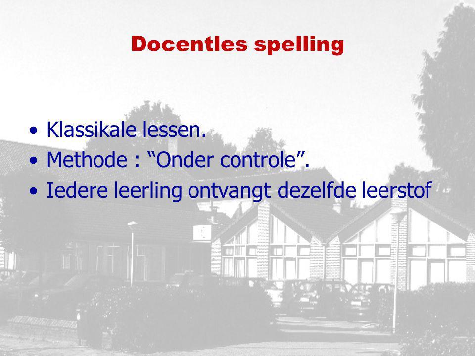 """Docentles spelling Klassikale lessen. Methode : """"Onder controle"""". Iedere leerling ontvangt dezelfde leerstof"""