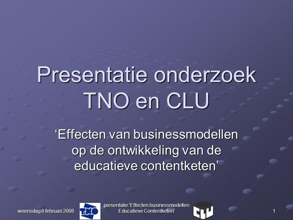woensdag 6 februari 2008 presentatie 'Effecten businessmodellen Educatieve Contentketen' 1 Presentatie onderzoek TNO en CLU 'Effecten van businessmode