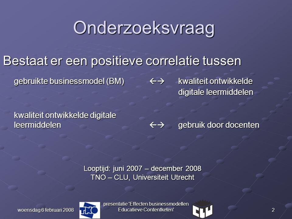 2woensdag 6 februari 2008 presentatie 'Effecten businessmodellen Educatieve Contentketen' Onderzoeksvraag Bestaat er een positieve correlatie tussen g