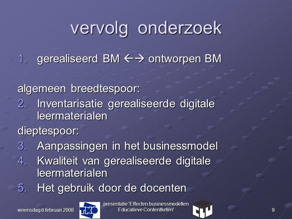 9woensdag 6 februari 2008 presentatie 'Effecten businessmodellen Educatieve Contentketen' vervolg onderzoek 1.gerealiseerd BM  ontworpen BM algemeen