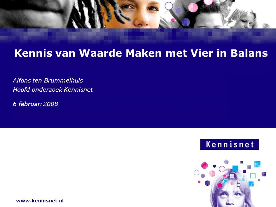 www.kennisnet.nl Naam van de Auteur 7 januari 2008 Kennis van Waarde Maken met Vier in Balans Alfons ten Brummelhuis Hoofd onderzoek Kennisnet 6 februari 2008