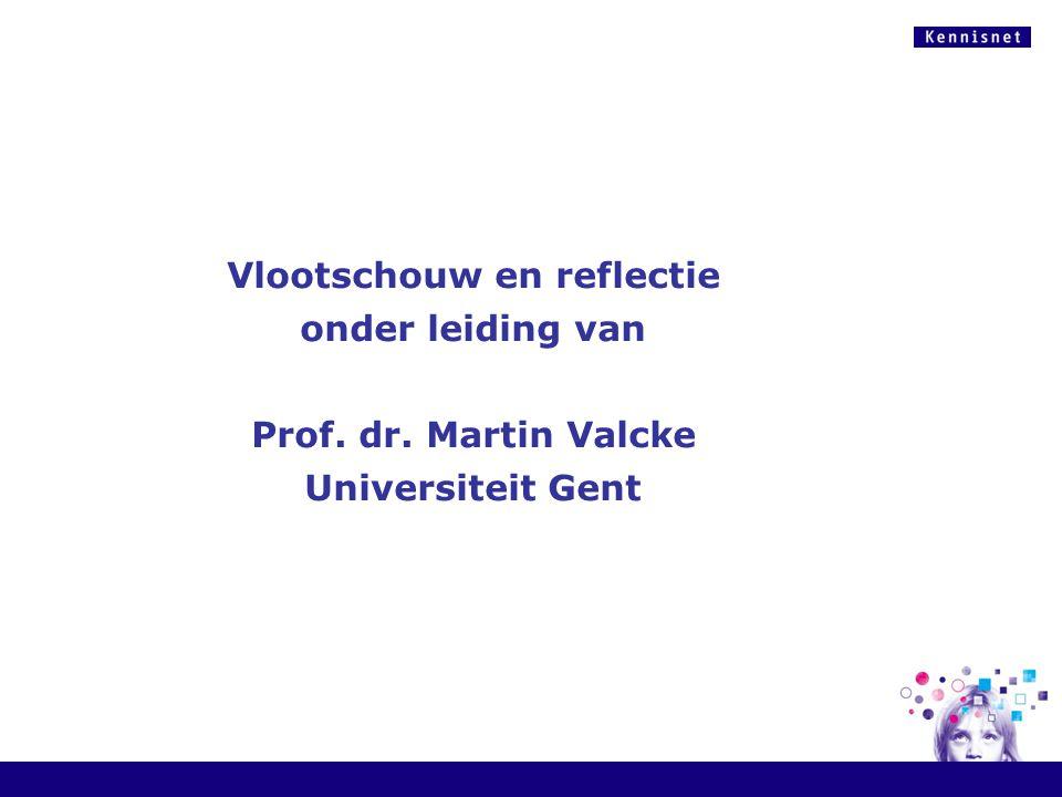 Vlootschouw en reflectie onder leiding van Prof. dr. Martin Valcke Universiteit Gent