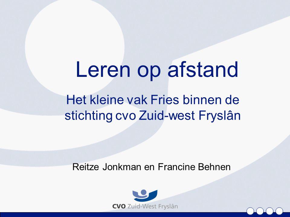 Leren op afstand Het kleine vak Fries binnen de stichting cvo Zuid-west Fryslân Reitze Jonkman en Francine Behnen