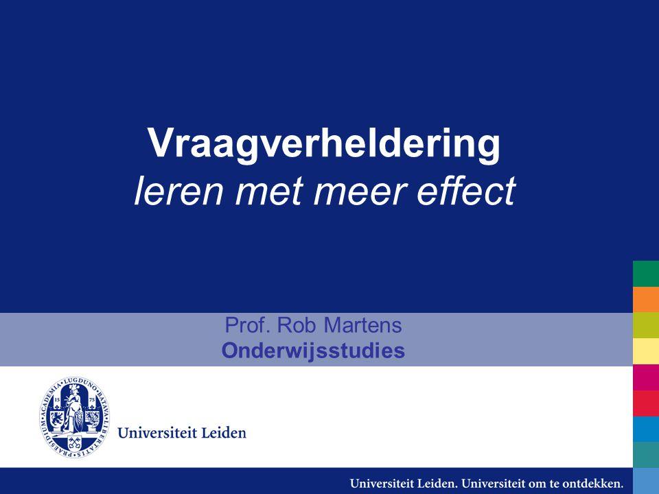 Vraagverheldering leren met meer effect Prof. Rob Martens Onderwijsstudies