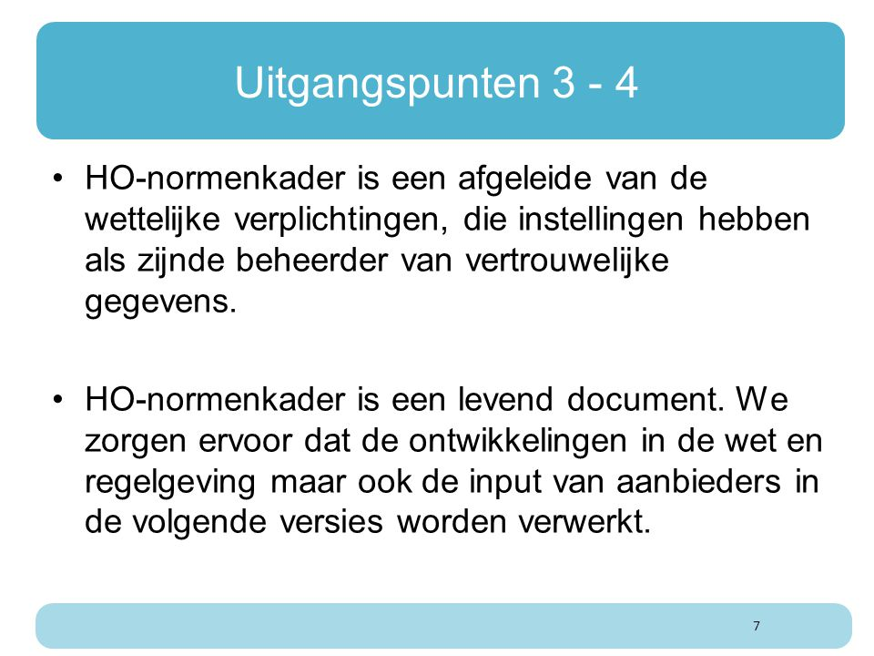 Uitgangspunten 3 - 4 HO-normenkader is een afgeleide van de wettelijke verplichtingen, die instellingen hebben als zijnde beheerder van vertrouwelijke