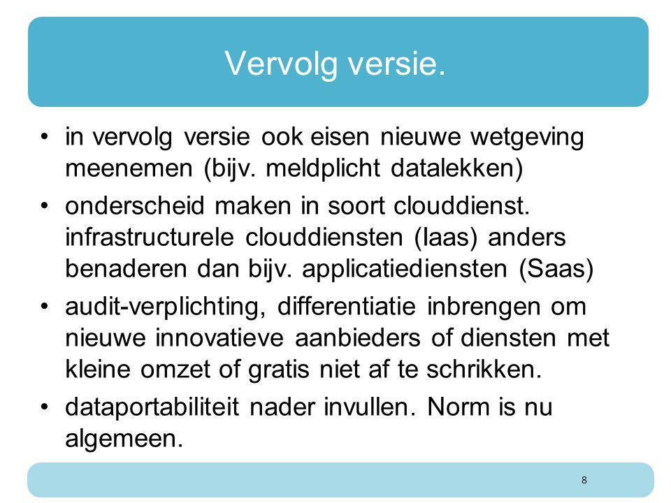 Vervolg versie. in vervolg versie ook eisen nieuwe wetgeving meenemen (bijv. meldplicht datalekken) onderscheid maken in soort clouddienst. infrastruc