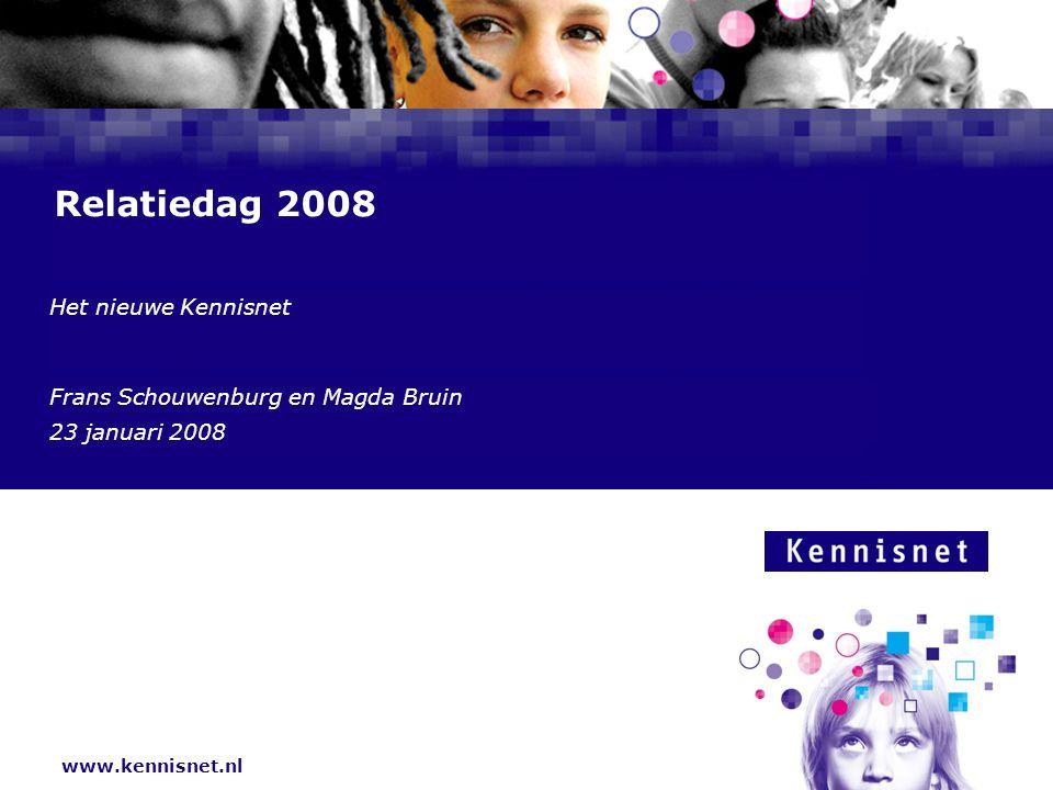 www.kennisnet.nl Naam van de Auteur 7 januari 2008 Relatiedag 2008 Het nieuwe Kennisnet Frans Schouwenburg en Magda Bruin 23 januari 2008