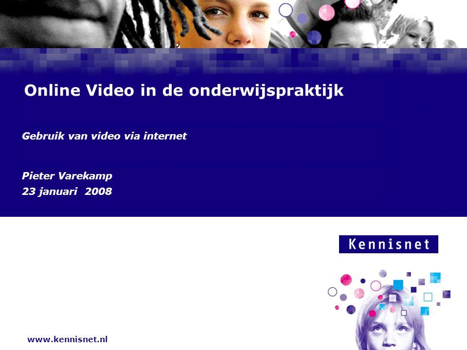 www.kennisnet.nl Naam van de Auteur 7 januari 2008 Online Video in de onderwijspraktijk Gebruik van video via internet Pieter Varekamp 23 januari 2008