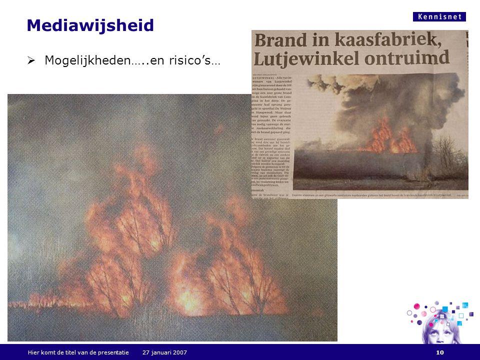 Mediawijsheid  Mogelijkheden…..en risico's… Hier komt de titel van de presentatie 27 januari 200710