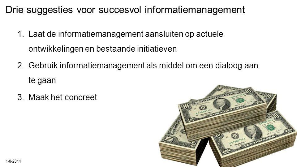 Drie suggesties voor succesvol informatiemanagement 1.Laat de informatiemanagement aansluiten op actuele ontwikkelingen en bestaande initiatieven 2.Ge