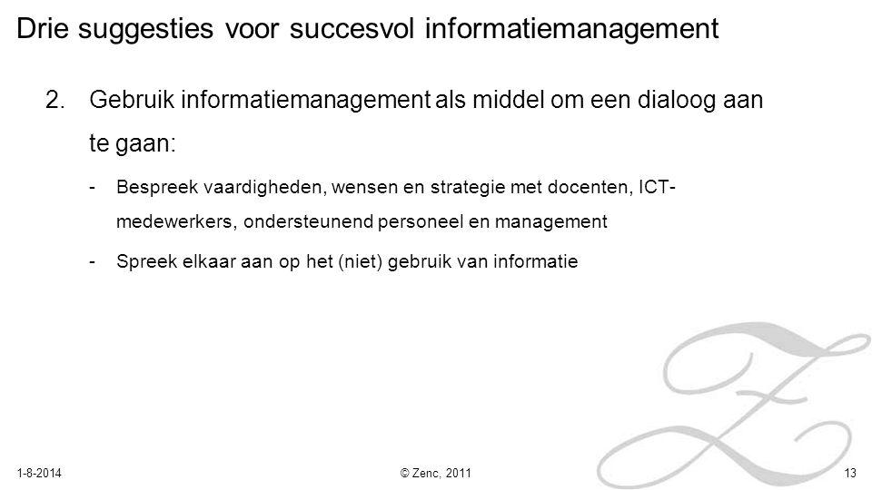 Drie suggesties voor succesvol informatiemanagement 2.Gebruik informatiemanagement als middel om een dialoog aan te gaan: -Bespreek vaardigheden, wens