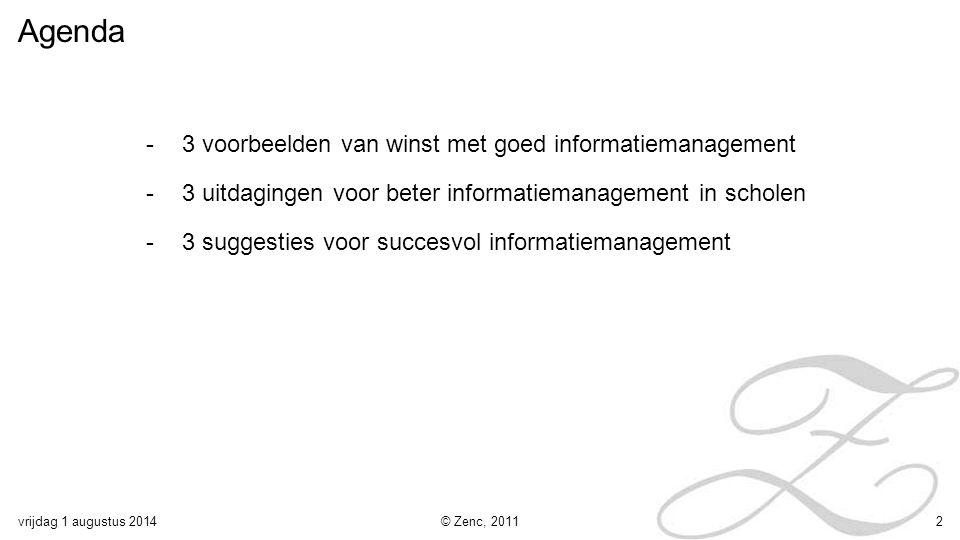 vrijdag 1 augustus 2014© Zenc, 20112 Agenda -3 voorbeelden van winst met goed informatiemanagement -3 uitdagingen voor beter informatiemanagement in s