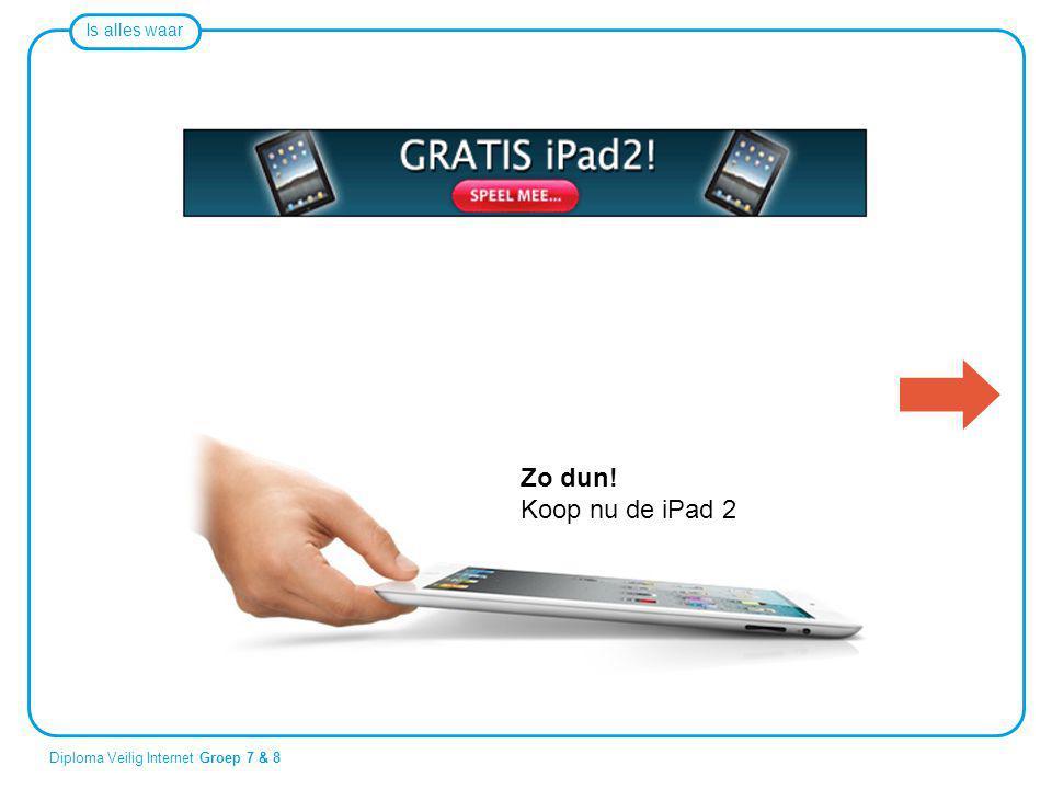 Is alles waar Diploma Veilig Internet Groep 7 & 8 Zo dun! Koop nu de iPad 2 Zo dun! Koop nu de iPad 2