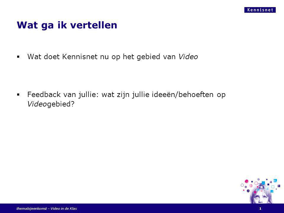 Kennisnet en Video: nu hebben we drie smaken  Informatie & voorlichting  Videoconferencing  Kennisnet Videoplatform Kennisnet Videoportaal video.kennisnet.nl themabijeenkomst – Video in de Klas2
