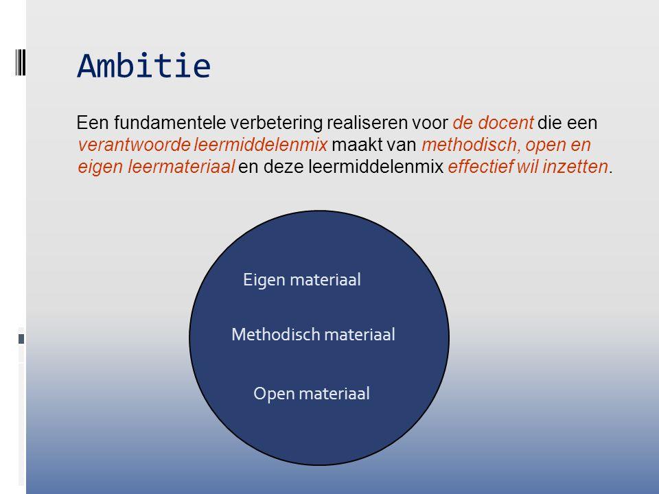 Ambitie Een fundamentele verbetering realiseren voor de docent die een verantwoorde leermiddelenmix maakt van methodisch, open en eigen leermateriaal en deze leermiddelenmix effectief wil inzetten.