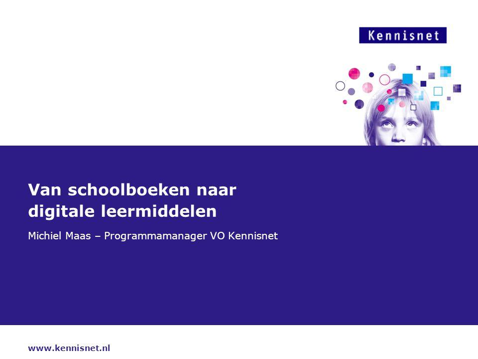 www.kennisnet.nl Van schoolboeken naar digitale leermiddelen Michiel Maas – Programmamanager VO Kennisnet