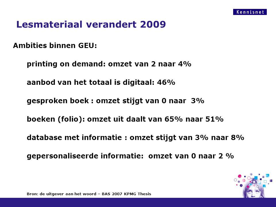 Lesmateriaal verandert 2009 Ambities binnen GEU: printing on demand: omzet van 2 naar 4% aanbod van het totaal is digitaal: 46% gesproken boek : omzet