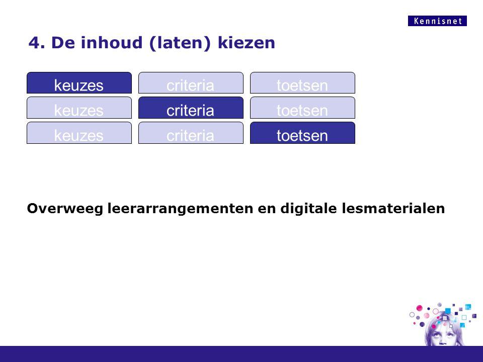 4. De inhoud (laten) kiezen Overweeg leerarrangementen en digitale lesmaterialen keuzescriteriatoetsen keuzescriteriatoetsen keuzescriteriatoetsen