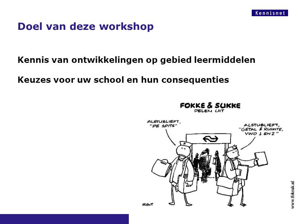 Doel van deze workshop Kennis van ontwikkelingen op gebied leermiddelen Keuzes voor uw school en hun consequenties