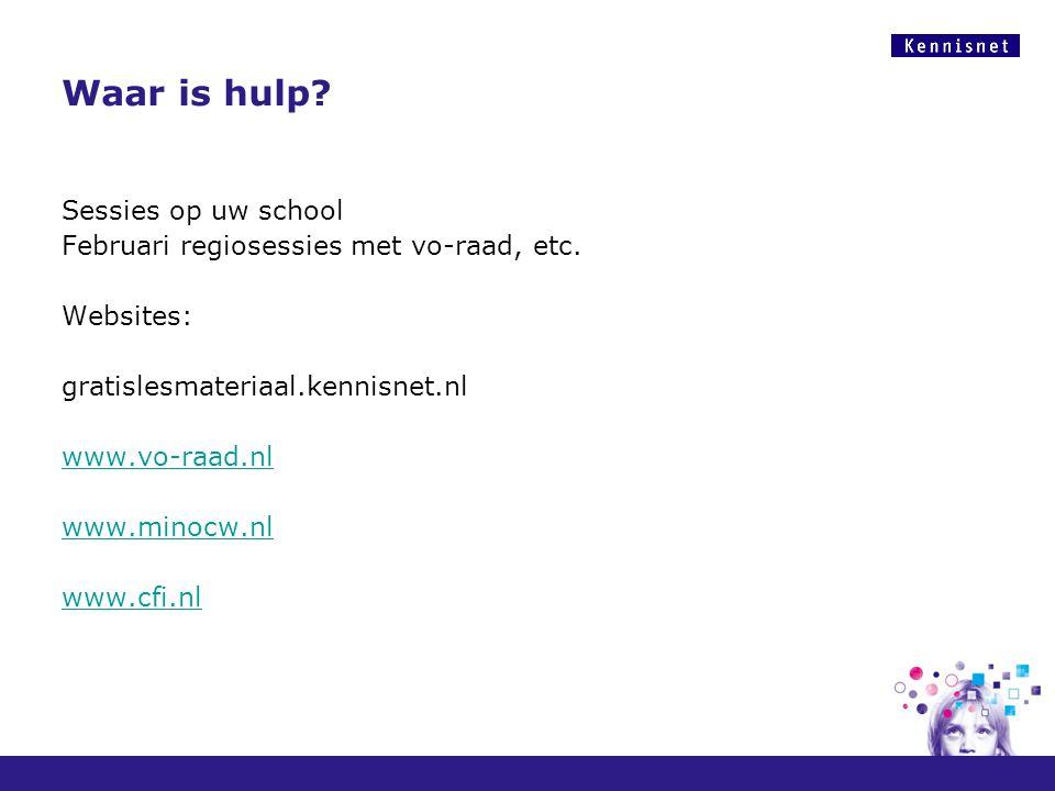 Waar is hulp? Sessies op uw school Februari regiosessies met vo-raad, etc. Websites: gratislesmateriaal.kennisnet.nl www.vo-raad.nl www.minocw.nl www.
