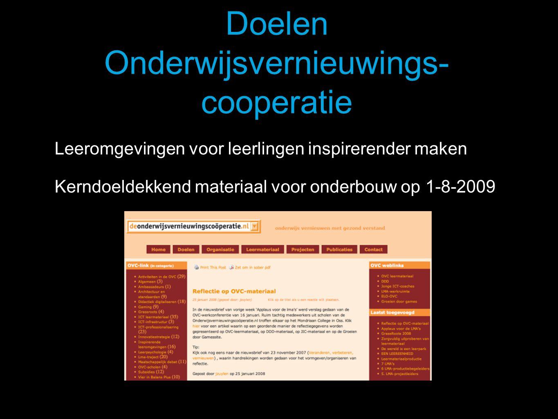 Doelen Onderwijsvernieuwings- cooperatie Leeromgevingen voor leerlingen inspirerender maken Kerndoeldekkend materiaal voor onderbouw op 1-8-2009