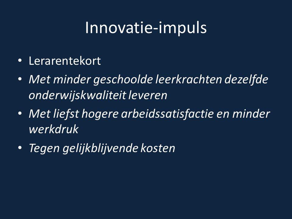 Innovatie-impuls Lerarentekort Met minder geschoolde leerkrachten dezelfde onderwijskwaliteit leveren Met liefst hogere arbeidssatisfactie en minder w