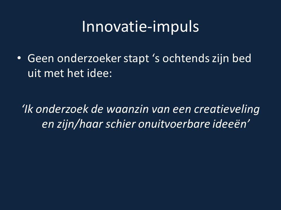 Innovatie-impuls Geen onderzoeker stapt 's ochtends zijn bed uit met het idee: 'Ik onderzoek de waanzin van een creatieveling en zijn/haar schier onui