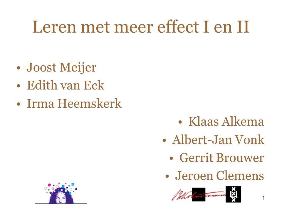 Leren met meer effect I en II Joost Meijer Edith van Eck Irma Heemskerk Klaas Alkema Albert-Jan Vonk Gerrit Brouwer Jeroen Clemens 1