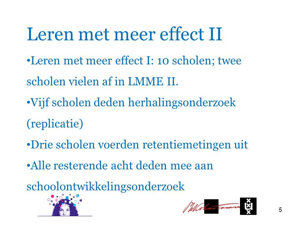 Leren met meer effect II Leren met meer effect I: 10 scholen; twee scholen vielen af in LMME II. Vijf scholen deden herhalingsonderzoek (replicatie) D