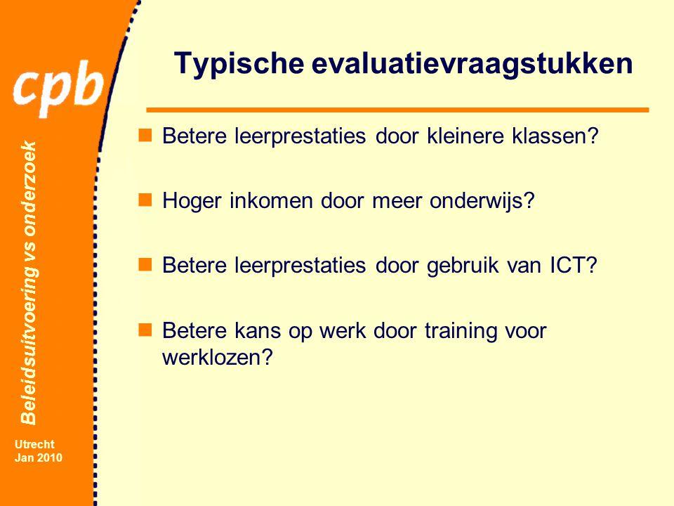 Beleidsuitvoering vs onderzoek Utrecht Jan 2010 Typische evaluatievraagstukken Betere leerprestaties door kleinere klassen.
