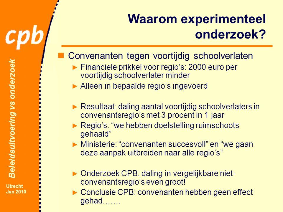 Beleidsuitvoering vs onderzoek Utrecht Jan 2010 Waarom experimenteel onderzoek.