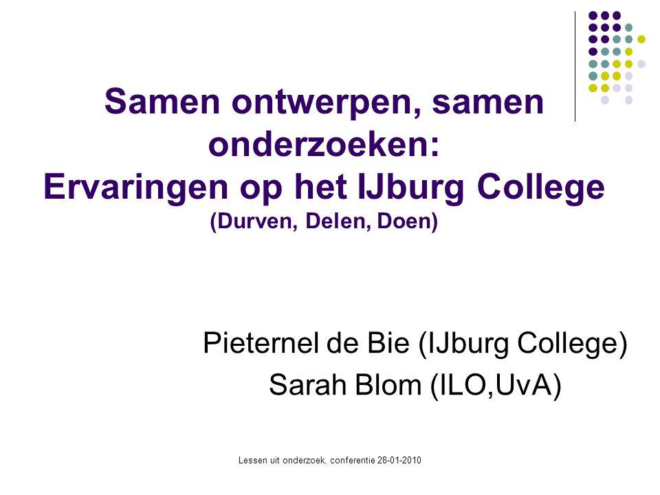 Lessen uit onderzoek, conferentie 28-01-2010 Samen ontwerpen, samen onderzoeken: Ervaringen op het IJburg College (Durven, Delen, Doen) Pieternel de B