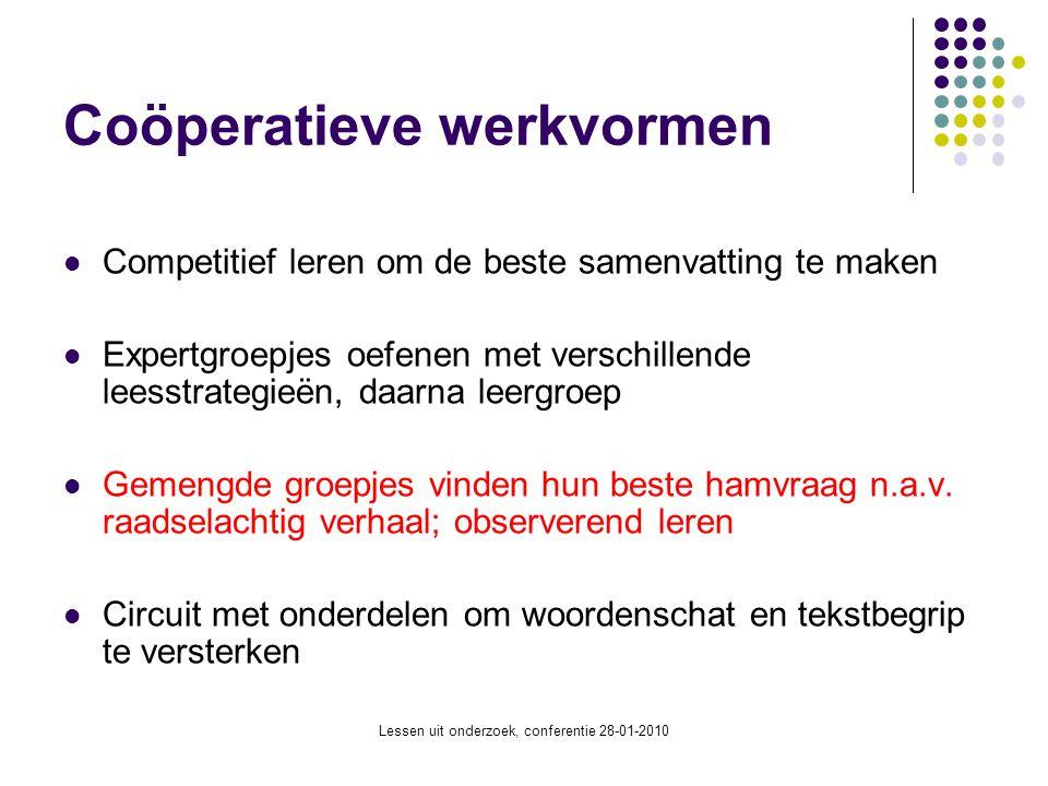 Lessen uit onderzoek, conferentie 28-01-2010 Coöperatieve werkvormen Competitief leren om de beste samenvatting te maken Expertgroepjes oefenen met ve