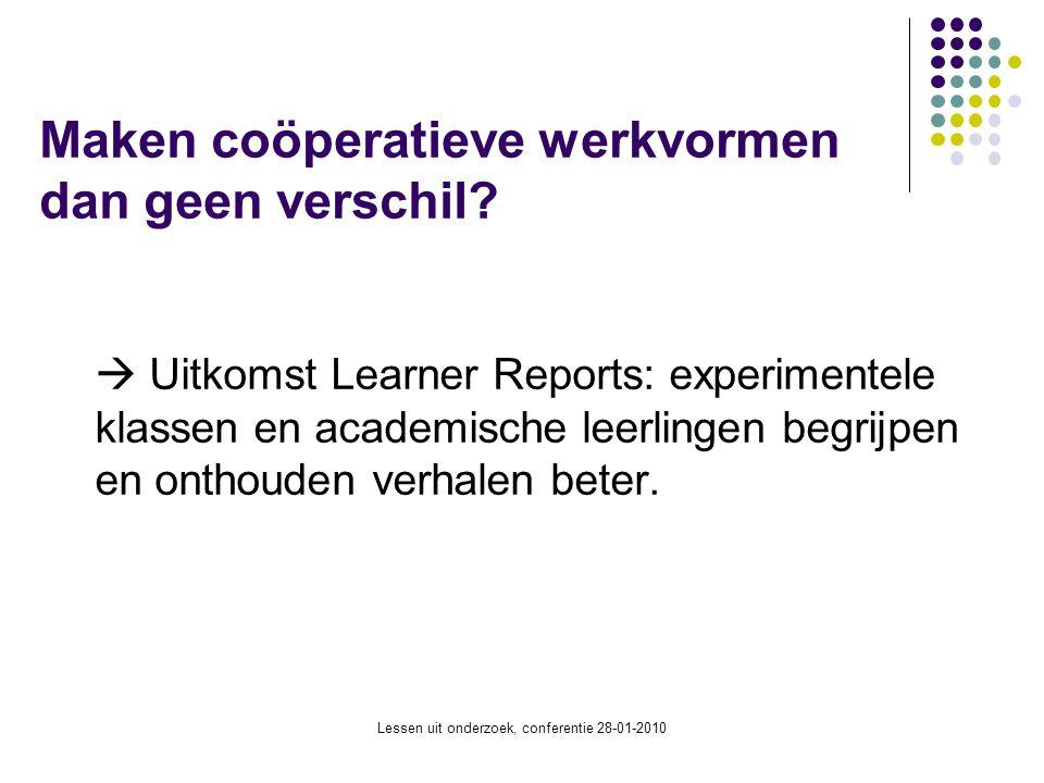 Lessen uit onderzoek, conferentie 28-01-2010 Maken coöperatieve werkvormen dan geen verschil?  Uitkomst Learner Reports: experimentele klassen en aca