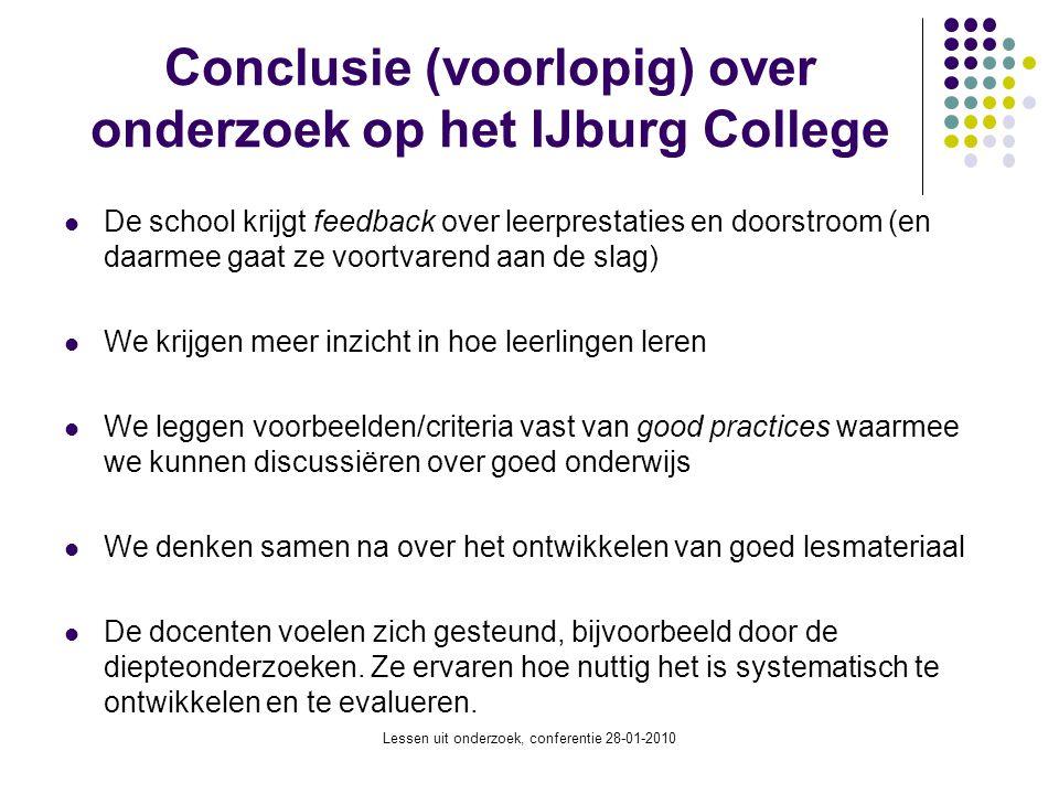 Lessen uit onderzoek, conferentie 28-01-2010 Conclusie (voorlopig) over onderzoek op het IJburg College De school krijgt feedback over leerprestaties