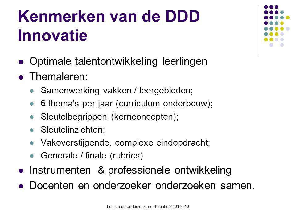 Lessen uit onderzoek, conferentie 28-01-2010 Kenmerken van de DDD Innovatie Optimale talentontwikkeling leerlingen Themaleren: Samenwerking vakken / l