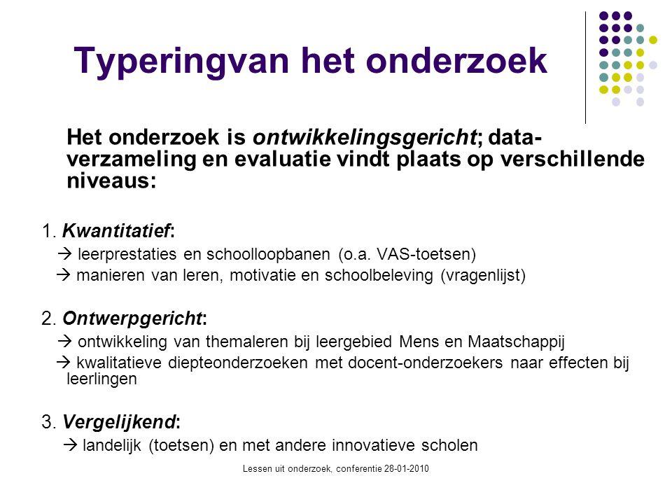 Lessen uit onderzoek, conferentie 28-01-2010 Typeringvan het onderzoek Het onderzoek is ontwikkelingsgericht; data- verzameling en evaluatie vindt pla