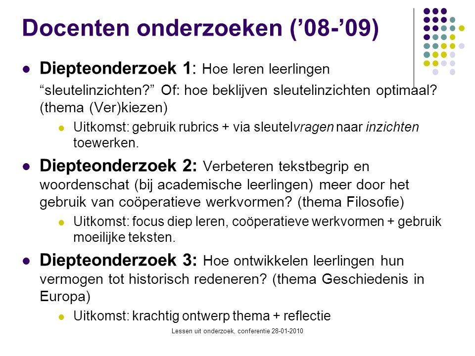 """Lessen uit onderzoek, conferentie 28-01-2010 Docenten onderzoeken ('08-'09) Diepteonderzoek 1: Hoe leren leerlingen """"sleutelinzichten?"""" Of: hoe beklij"""