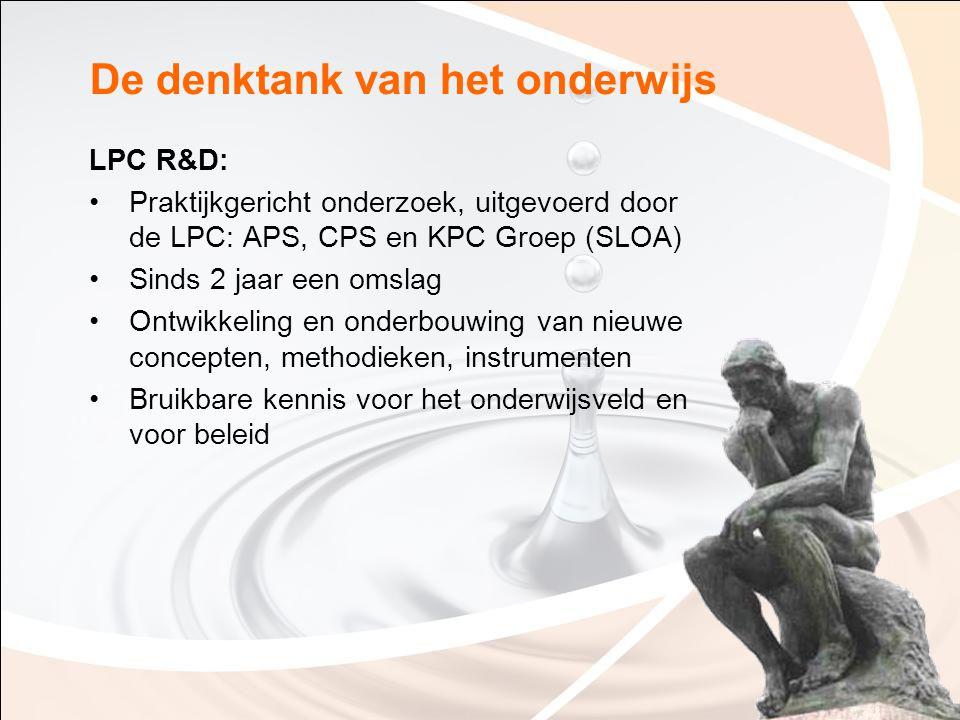 De denktank van het onderwijs LPC R&D: Praktijkgericht onderzoek, uitgevoerd door de LPC: APS, CPS en KPC Groep (SLOA) Sinds 2 jaar een omslag Ontwikk