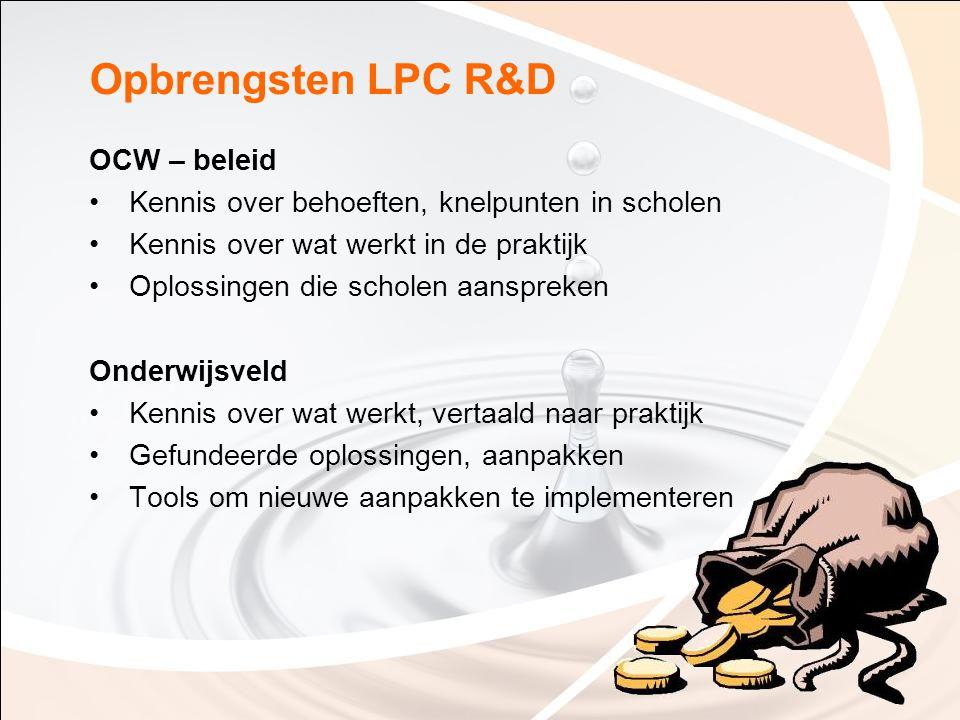 Opbrengsten LPC R&D OCW – beleid Kennis over behoeften, knelpunten in scholen Kennis over wat werkt in de praktijk Oplossingen die scholen aanspreken