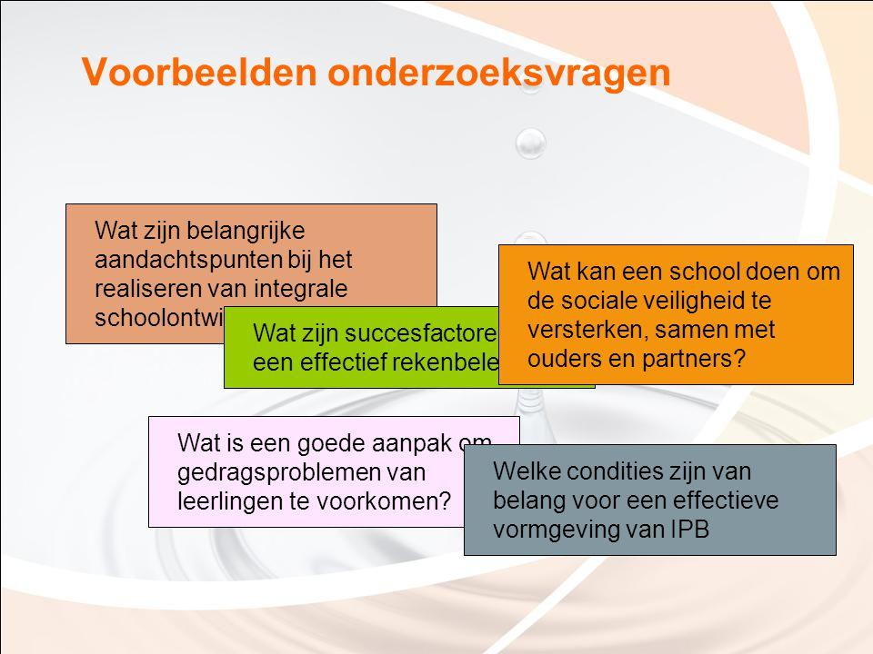 Voorbeelden onderzoeksvragen Wat zijn belangrijke aandachtspunten bij het realiseren van integrale schoolontwikkeling? Wat is een goede aanpak om gedr